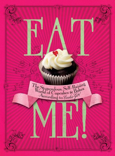 Eat Me!: The Stupendous, Self-Raising World of Cupcakes and Bakes According to Cookie Girl: Xanthe Milton: 9780091925116: Amazon.com: Books