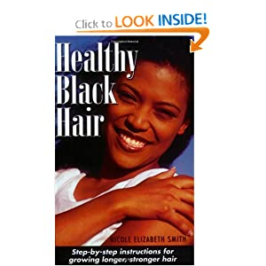 Healthy Black Hair: Step-by-Step Instructions for Growing Longer, Stronger Hair Nicole Smith and Nicole Elizabeth Smith