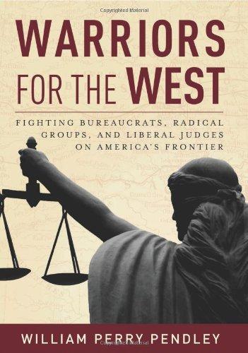 Warriors for the West: Fighting Bureaucrats, Radical Groups, And Liberal Judges on America's Frontier PDF