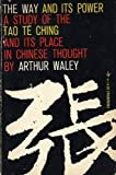 The Way and Its Power, A Study of the Tao Te Ching and Its Place in Chinese Thought (0394172078) by Arthur Waley
