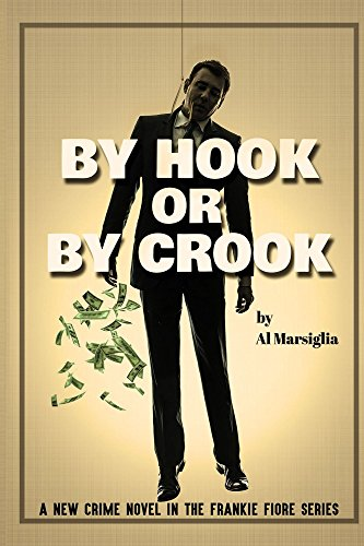 Book: By Hook or By Crook (Frankie Fiore Series Book 2) by Al Marsiglia