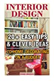 Interior Design:  20+ Easy Tips &  Clever ideas to Home Decorating on a Budget: (Interior decorating, Feng Shui, DIY Decorating, Interior Design ... household hacks, diy decorating) (Volume 1)