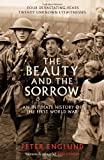 The Beauty And The Sorrow: An intimate history of the First World War Peter Englund