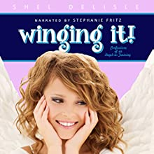 Winging It!: Confessions of an Angel in Training, Book 1 Audiobook by Shel Delisle Narrated by Stephanie Fritz