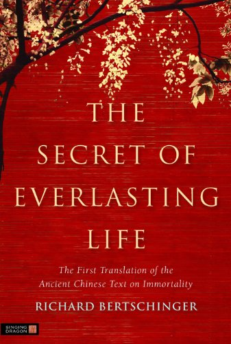 Richard Bertschinger - The Secret of Everlasting Life: The First Translation of the Ancient Chinese Text on Immortality