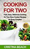 img - for Cooking for Two: Fast, Easy, Delicious Cooking for Two Slow Cooker Recipes for Busy Couples:: Slow Cooker Recipes, Slow Cooking for Two, Cooking For Two, ... you time and money,delicious meals) book / textbook / text book