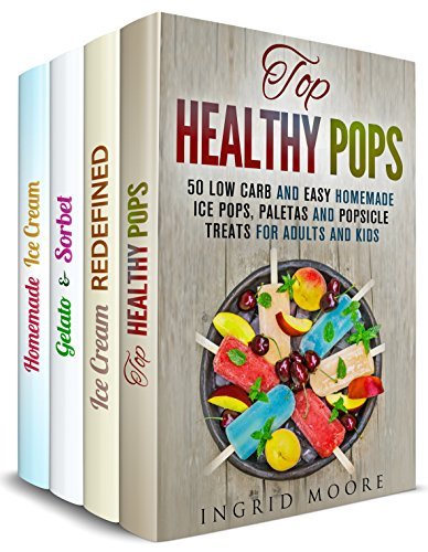 Ice Cream Box Set (4 in 1): Over 100 Healthy Ice Pops, Fabulous Ice Cream, Gelato and Sorbet for You to Try (Artisanal Ice Cream Making) by Ingrid Moore, Phyllis Gill, Jemma Porter, Sonia Goodwin