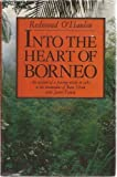 Redmond O'Hanlon Into the Heart of Borneo: An Account of a Journey Made in 1983 to the Mountains of Batu Tiban with James Fenton