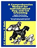 img - for A Comprehensive Manual for Individualized Dog and Cat Grooming (thegroomingbook.com) book / textbook / text book
