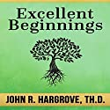 Excellent Beginnings: Biblical Studies 101, Course One Audiobook by John R. Hargrove, Verna Hargrove Narrated by Robert Grothe