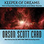 Keeper of Dreams, Volume 3: Feed the Baby of Love and Other Stories | Orson Scott Card