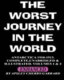 The Worst Journey in the World, Antarctica 1910-1913. Complete, Unabridged & Illustrated. Volumes 1 & 2. (1461002362) by Cherry-Garrard, Apsley