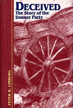 deceived: the story of the donner party - peter r. limburg