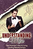 Dating: Understanding Men. The Womans Key to Long Lasting Relationships