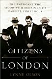 L. Olsons Citizens of London (Citizens of London: The Americans Who Stood with Britain in Its Darkest, Finest Hour [Hardcover])(2010)