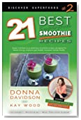 21 Best Superfood Smoothie Recipes - Discover Superfoods #2:: Superfood smoothies especially designed to nourish organs, cells, and our immune system, and help us resist diseases. (Volume 1)