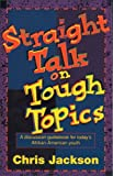 Straight Talk on Tough Topics (031020819X) by Jackson, Chris