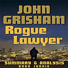 Summary & Analysis - Rogue Lawyer by John Grisham Audiobook by  Book Junkie Narrated by Doug Greene