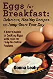 img - for Eggs for Breakfast: Delicious, Healthy Recipes to Jump-Start Your Day: A Chef's Guide to Cooking Eggs with Over 50 Easy-to-Follow Recipes book / textbook / text book