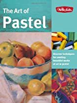 Free The Art of Pastel: Discover Techniques for Creating Beautiful Works of Art in Pastel Ebook & PDF Download