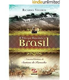 A vila que descobriu o Brasil: A história de Santana de Parnaíba