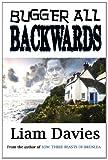 Liam Davies Bugger All Backwards