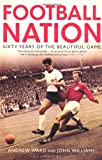 Andrew Ward Football Nation: Sixty Years of the Beautiful Game