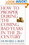 How to Prosper During the Coming Bad Years in the 21st Century
