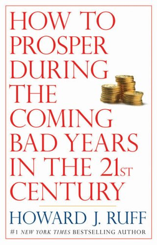 How to Prosper During the Coming Bad Years in the 21st Century, Howard Ruff