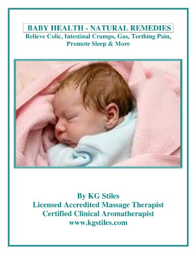 Baby Health ~ Natural Remedies - Relieve Colic, Intestinal Cramps, Gas, Teething Pain, Promote Sleep