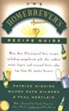 Patrick Higgins The Homebrewer's Recipe Guide: More Than 175 Original Beer Recipes, Including Magnificent Pale Ales, Porters, Ambers, Stouts, Lagers, and Seasonal Brewers, Plus Tips from the Master Brewers