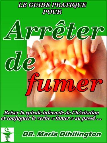 Couverture du livre Le guide pratique pour arrêter de fumer : Briser la spirale infernale de l'hésitation et conjuguer le verbe fumer au passé ...