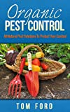 Organic Pest Control: All-Natural Pest Solutions To Protect Your Garden! (100% Safe For Your Garden) (English Edition)