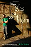 Arthur Neslen In Your Eyes a Sandstorm: Ways of Being Palestinian