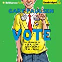 Vote: The Theory, Practice, and Destructive Properties of Politics (       UNABRIDGED) by Gary Paulsen Narrated by Jesse Bernstein