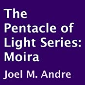 The Pentacle of Light Series, Book 1: Moira | [Joel M. Andre]