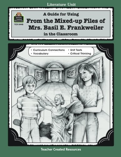 A Guide for Using From Mixed up Files of Mrs. Basil E. Frankweiler in the Classroom (Literature Unit) (Mixed Guide compare prices)