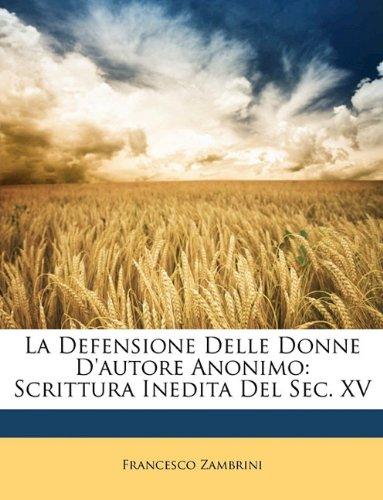 La Defensione Delle Donne D'autore Anonimo: Scrittura Inedita Del Sec. XV