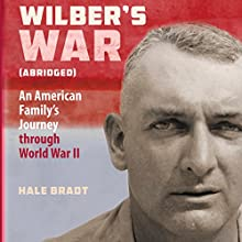 Wilber's War: An American Family's Journey through World War II Audiobook by Hale Bradt Narrated by Tim Paulson