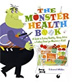 The Monster Health Book: A Guide to Eating Healthy, Being Active and Feeling Great for Monsters and Kids!