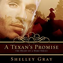 A Texan's Promise: The Heart of a Hero Series, Book 1 Audiobook by Shelley Gray Narrated by Mia Gaskin