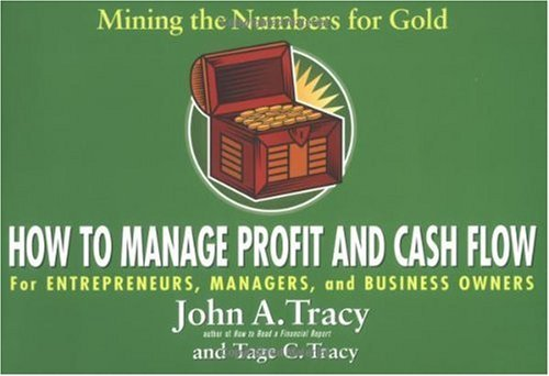 How to Manage Profit and Cash Flow: Mining the Numbers for Gold