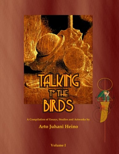 Talking to the Birds: A Compilation of Essays, Studies and Artwork (Volume 1)