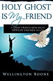 img - for Holy Ghost Is My Friend: A Great Friend Who Must Never Be Ignored Again book / textbook / text book