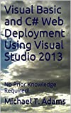 Visual Basic and C# Web Deployment Using Visual Studio 2013: No Prior Knowledge Required! (Howy's Howto) (English Edition)