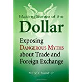 Making Sense of the Dollar: Exposing Dangerous Myths about Trade and Foreign Exchangeby Marc Chandler
