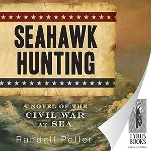 Seahawk Hunting: Seahawk Trilogy, Book 2 | [Randall Peffer]