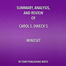 Summary, Analysis, and Review of Carol S. Dweck's Mindset: The New Psychology of Success Audiobook by  Start Publishing Notes Narrated by Michael Gilboe