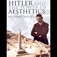 Hitler and the Power of Aesthetics (       UNABRIDGED) by Frederic Spotts Narrated by Robert Fass