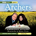 The Archers: Ambridge Affairs: Heartache at Home Farm  by BBC Audiobooks Narrated by Charles Collingwood, Angela Piper, Caroline Lennon